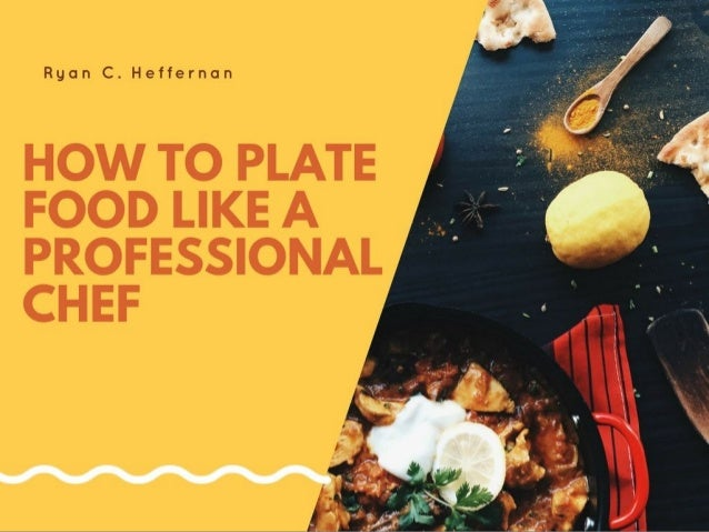 How to Plate Food Like a Professional Chef