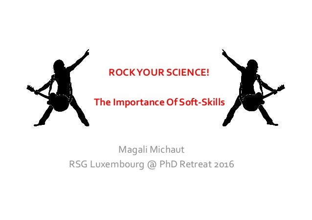Magali	   Michaut	    RSG	   Luxembourg	   @	   PhD	   Retreat	   2016	    ROCK	   YOUR	   SCIENCE!	    The	   Importance	...