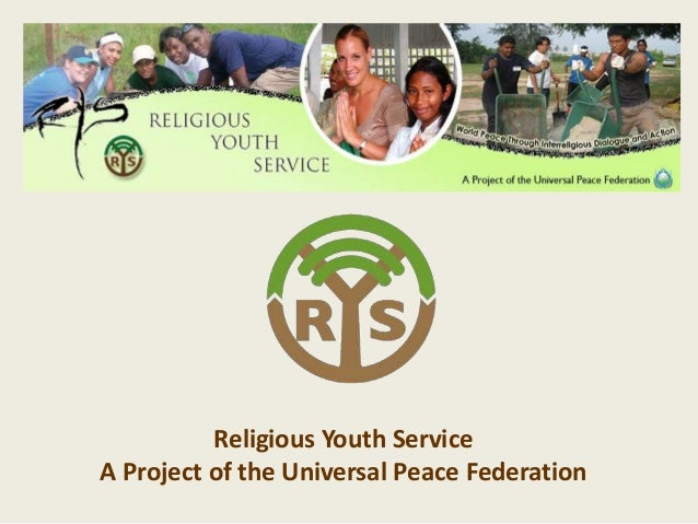 Religious Youth Service A Project of the Universal Peace Federation