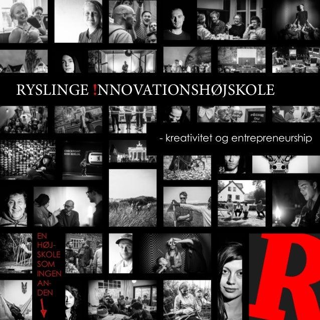 Ryslinge !nnovationsHøjskole               - kreativitet og entrepreneurship  en  høj-  skole  som  ingen  an-  den