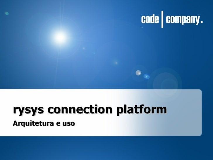 Arquitetura e uso rysys connection platform