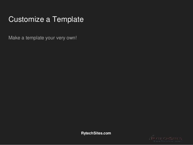 Customize a Template Make a template your very own! RytechSites.com