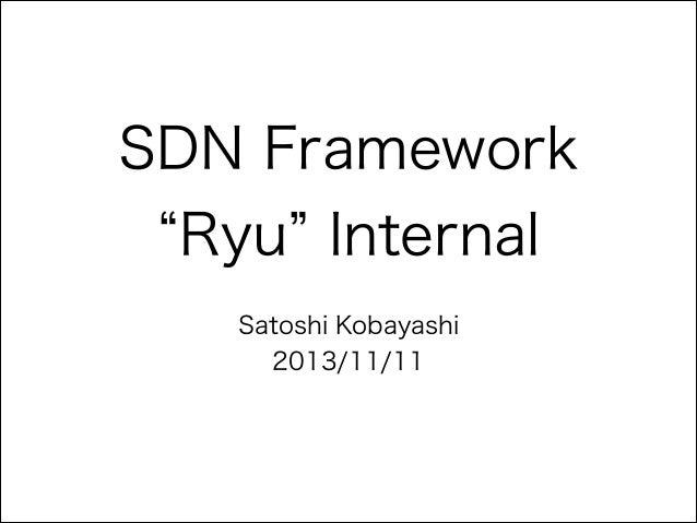 SDN Framework Ryu Internal Satoshi Kobayashi 2013/11/11