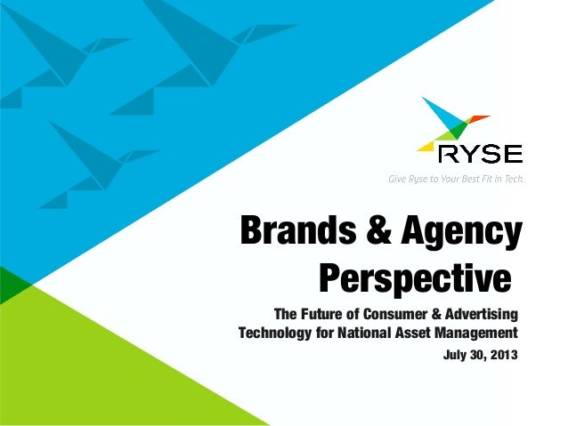 Brands & Agency Perspective The Future of Consumer & Advertising Technology for National Asset Management July 30, 2013