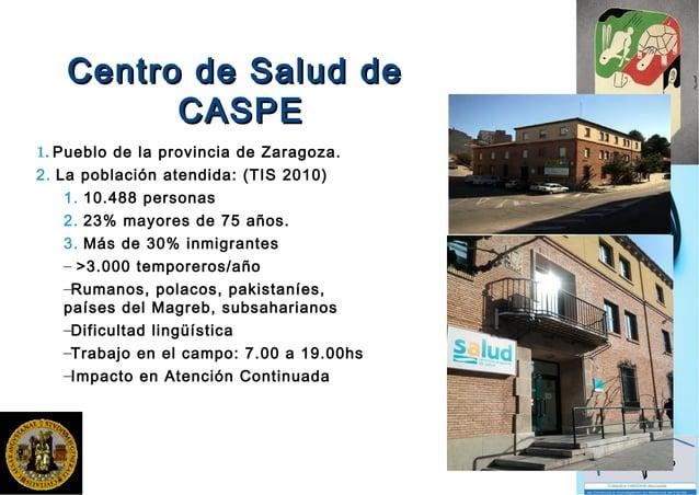 Centro de Salud deCentro de Salud de CASPECASPE 1. Pueblo de la provincia de Zaragoza. 2. La población atendida: (TIS 2010...