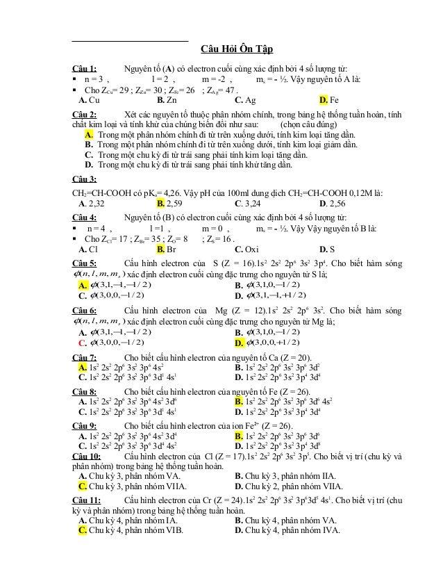 Câu Hỏi Ôn Tập  Câu 1: Nguyên tố (A) có electron cuối cùng xác định bởi 4 số lượng tử:   n = 3 , l = 2 , m = -2 , ms = - ...