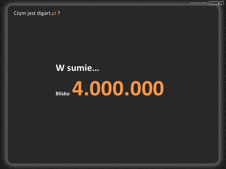 Czym jest digart. pl  ? W sumie… Blisko  4.000.000