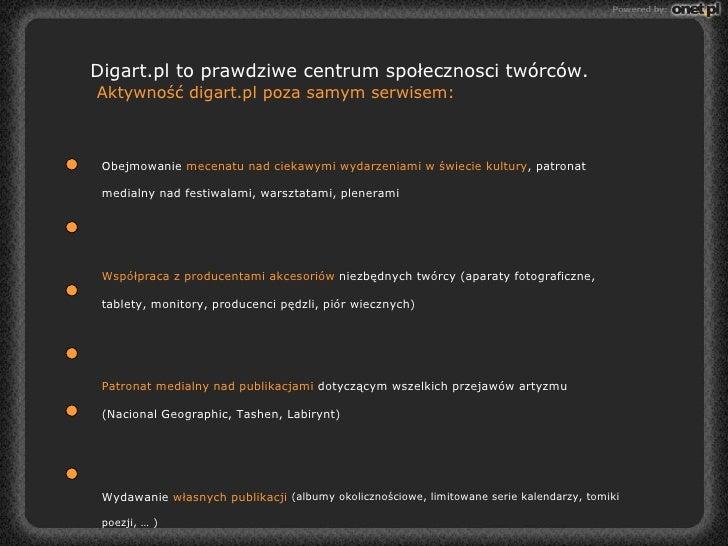 Digart.pl to prawdziwe centrum społecznosci twórców.    Aktywność digart.pl poza samym serwisem: Obejmowanie  mecenatu nad...