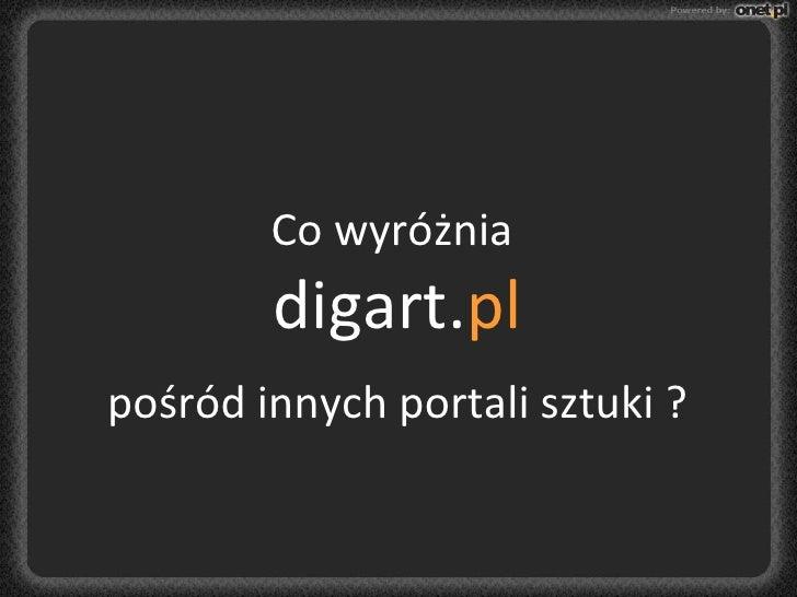 Co wyróżnia digart. pl pośród innych portali sztuki ?