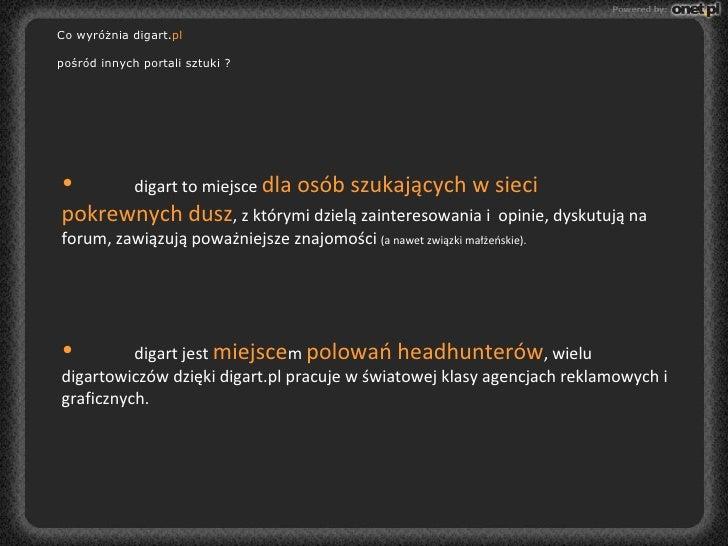 Co wyróżnia digart. pl pośród innych portali sztuki ? <ul><li>digart to miejsce  dla osób szukających w sieci  pokrewnych ...
