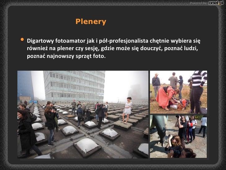 Plenery Digartowy fotoamator jak i pół-profesjonalista chętnie wybiera się również na plener czy sesję, gdzie może się dou...