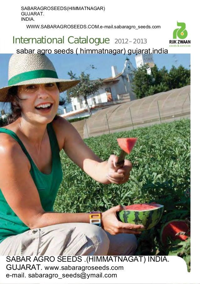 International Catalogue 2012–2013 seeds & services SABARAGROSEEDS(HIMMATNAGAR) GUJARAT. INDIA. WWW.SABARAGROSEEDS.COM.e-ma...