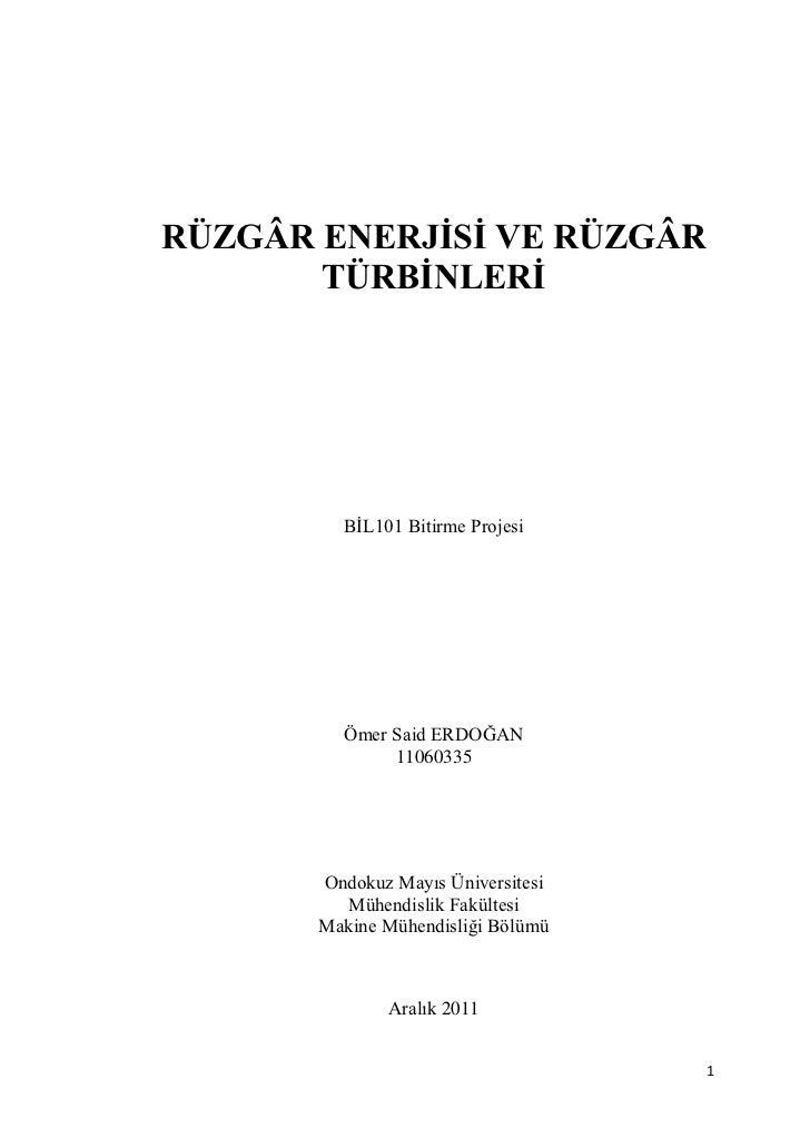RÜZGÂR ENERJİSİ VE RÜZGÂR       TÜRBİNLERİ         BĠL101 Bitirme Projesi         Ömer Said ERDOĞAN              11060335 ...