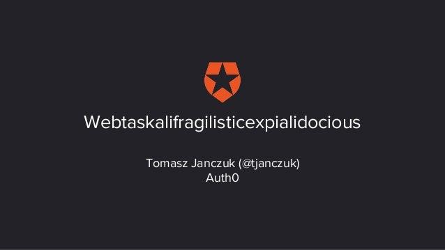Tomasz Janczuk (@tjanczuk) Auth0 Webtaskalifragilisticexpialidocious