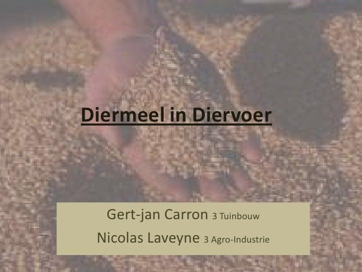 Diermeel in Diervoer<br />Gert-jan Carron 3 Tuinbouw<br />Nicolas Laveyne3 Agro-Industrie<br />