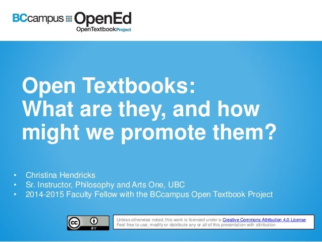 Open Textbooks: What are they, and how might we promote them? • Christina Hendricks • Sr. Instructor, Philosophy and Arts ...