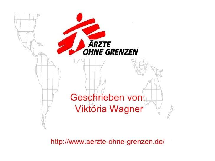 Geschrieben  von:  Viktória Wagner http://www.aerzte-ohne-grenzen.de/