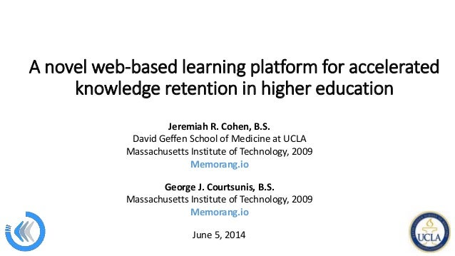 A novel web-based learning platform for accelerated knowledge retention in higher education Jeremiah R. Cohen, B.S. David ...