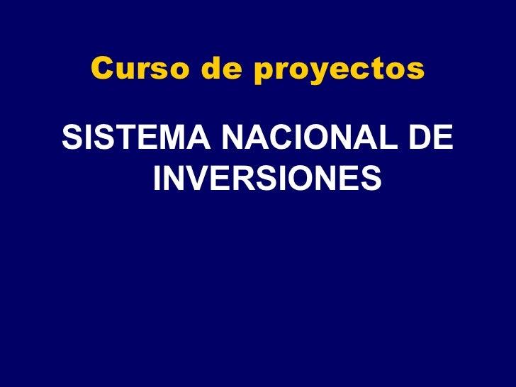 Curso de proyectos <ul><li>SISTEMA NACIONAL DE INVERSIONES </li></ul>