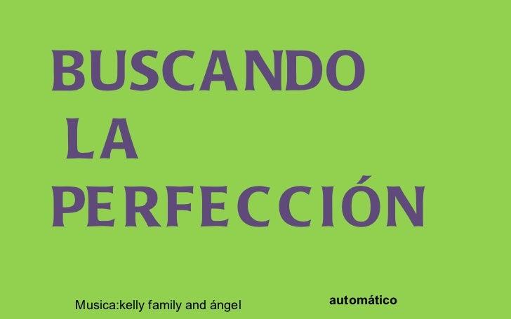BUSCANDO LA PERFECCIÓN automático Musica:kelly family and ángel