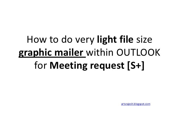 How to do very light file size   graphic mailer within OUTLOOK     for Meeting request [S+]                           arts...