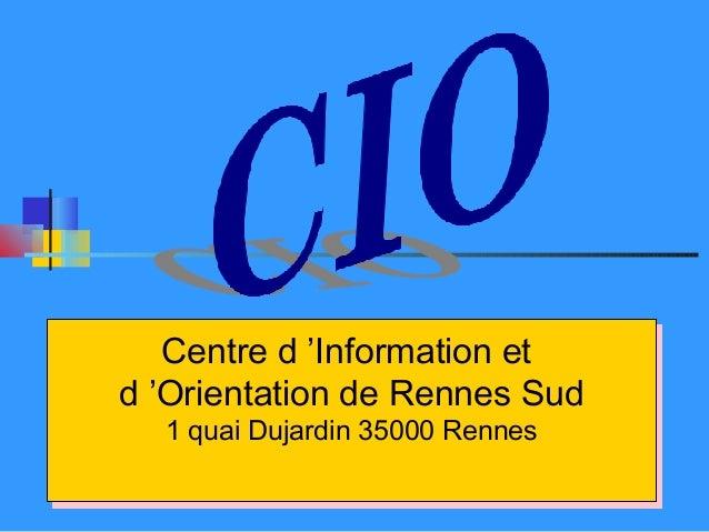 Centre d'Information et   Centre d'Information etd'Orientation de Rennes Sudd'Orientation de Rennes Sud  1 quai Dujard...