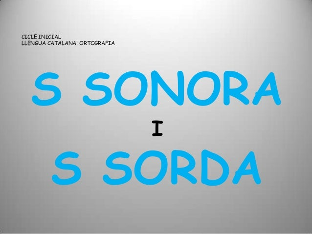 S SONORAIS SORDACICLE INICIALLLENGUA CATALANA: ORTOGRAFIA