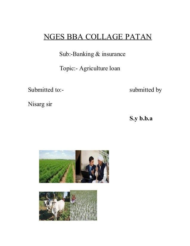 NGES BBA COLLAGE PATAN Sub:-Banking & insurance Topic:- Agriculture loan Submitted to:- submitted by Nisarg sir S.y b.b.a