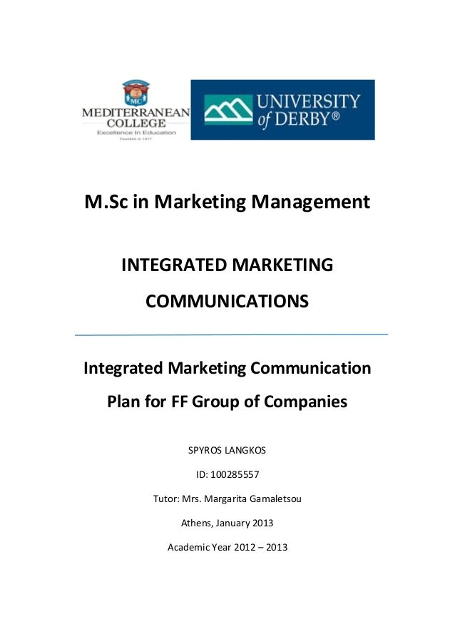M.Sc in Marketing Management INTEGRATED MARKETING COMMUNICATIONS Integrated Marketing Communication Plan for FF Group of C...