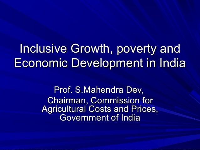 Inclusive Growth, poverty andInclusive Growth, poverty and Economic Development in IndiaEconomic Development in India Prof...