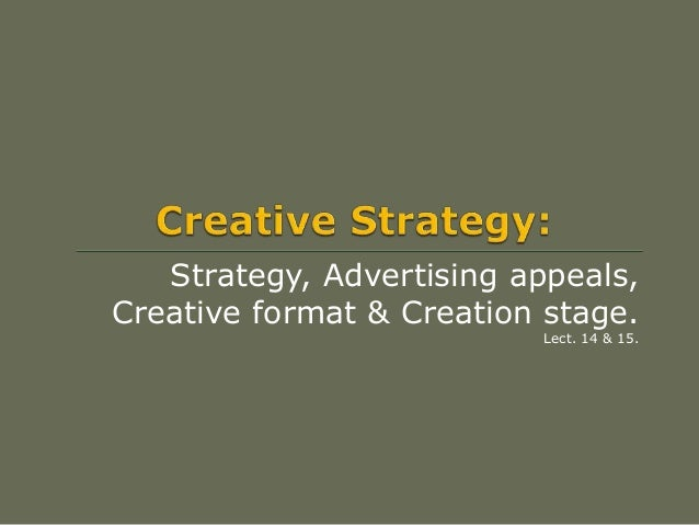 Strategy, Advertising appeals, Creative format & Creation stage. Lect. 14 & 15.