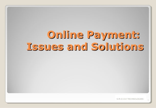 Online Payment: Issues and Solutions  S.M.O.K.E TECHNOLOGIES  1