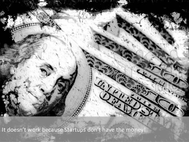 It  doesn't  work  because  Startups  don't  have  the  money!