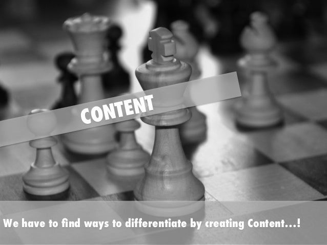TENT CON  We have to find ways to differentiate by creating Content…!