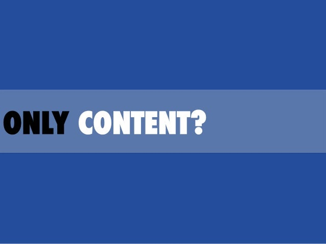 ONLY CONTENT?