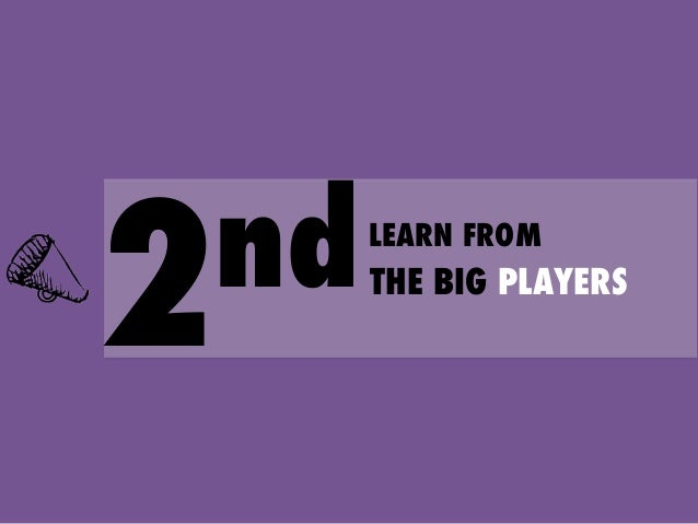 nd 2  LEARN FROM  THE BIG PLAYERS