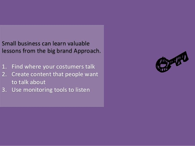 Small  business  can  learn  valuable   lessons  from  the  big  brand  Approach.      1. Find  ...