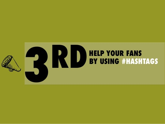 #Hashtags      Hashtags  is  an  easy  way  to  help   people  find  conversa6ons  related  to  ...
