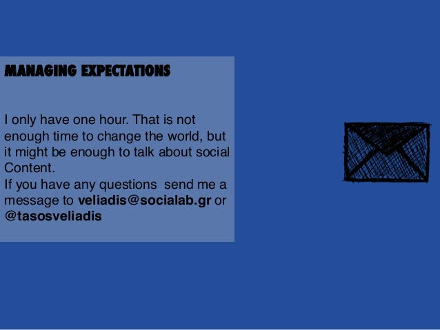 MANAGING EXPECTATIONS ! ! I only have one hour. That is not enough time to change the world, but it might be enough to tal...