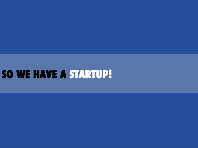 SO WE HAVE A STARTUP!