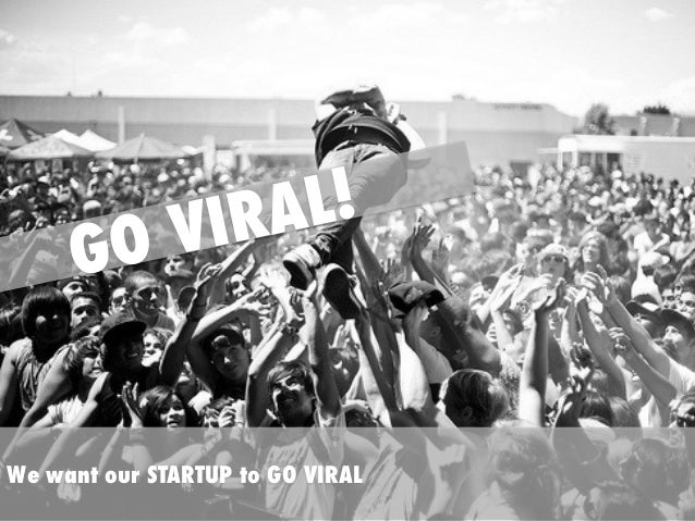 G  AL! IR OV  We want our STARTUP to GO VIRAL