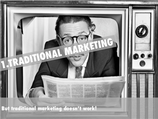AL M TION ADI 1.TR  TING RKE A  But traditional marketing doesn't work!