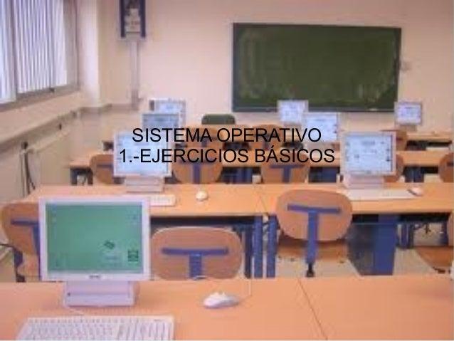 SISTEMA OPERATIVO 1.-EJERCICIOS BÁSICOS