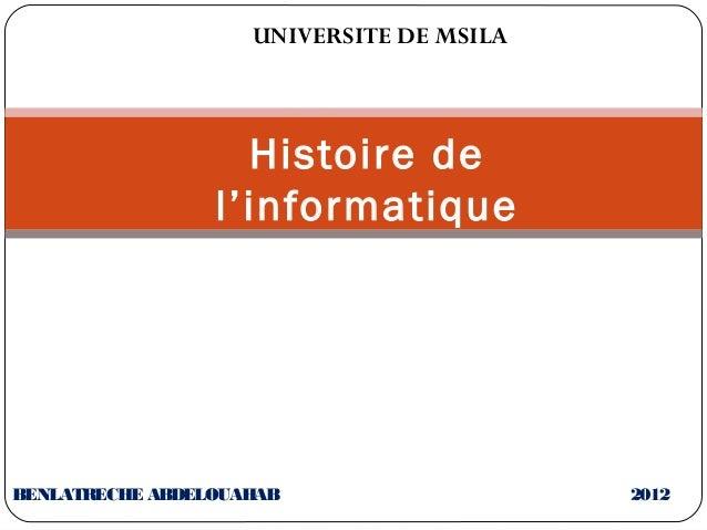 UNIVERSITE DE MSILA  Histoire de l'informatique  BENLATRECHE ABDELOUAHAB  2012