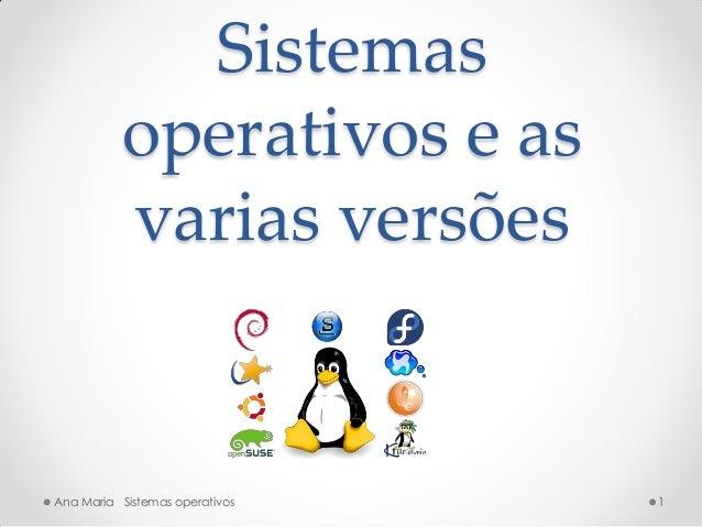 Sistemas operativos e as varias versões 1Ana Maria Sistemas operativos