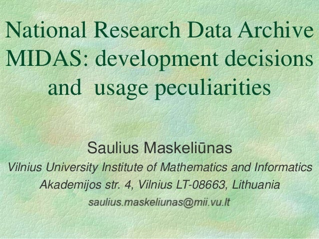 National Research Data Archive  MIDAS: development decisions  and usage peculiarities  Saulius Maskeliūnas  Vilnius Univer...