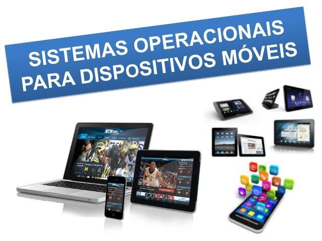 O QUE É O (S.O) PARA  DISPOSITIVOS MOVÉIS  É um sistema operacional é um programa ou um  conjunto de programas cuja função...