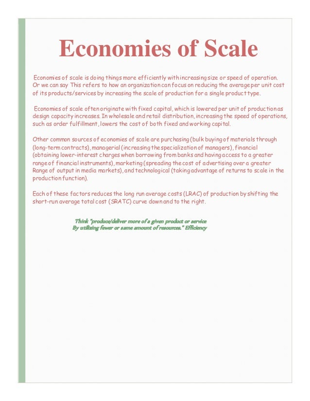 economies of scale scope essay Economies of scale occur when increasing output leads to lower long-run average costs also, explanation of different types of economies of scale - external, risk-bearing, marketing, technical.
