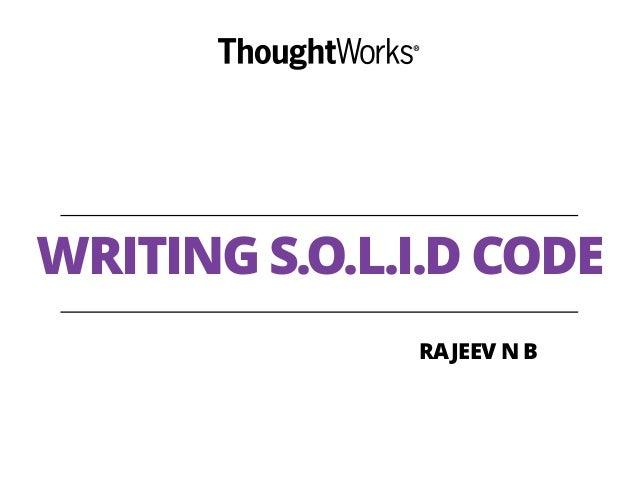 WRITING S.O.L.I.D CODE RAJEEV N B