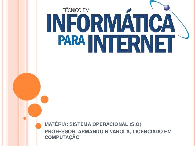 MATÉRIA: SISTEMA OPERACIONAL (S.O) PROFESSOR: ARMANDO RIVAROLA, LICENCIADO EM COMPUTAÇÃO